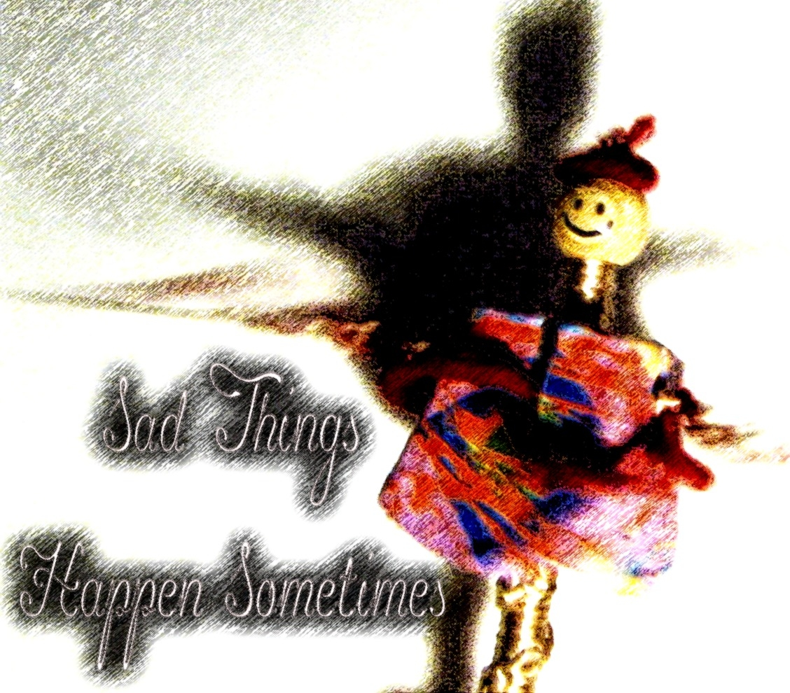 Sad Things Happen Sometimes (Cosas Tristes Pasan a Veces)