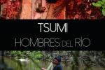 Tsumi, hombres del río